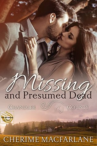 Missing And Presumed Dead A Chandler County Novel By Cherime Macfarlane