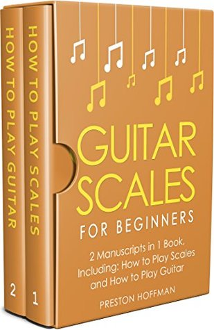 Guitar Scales: For Beginners - Bundle - The Only 2 Books You Need to Learn Scales for Guitar, Guitar Scale Theory and Guitar Scales for Beginners Today (Music Best Seller Book 25)