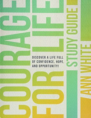 courage-for-life-study-guide-discover-a-life-full-of-confidence-hope-and-opportunity