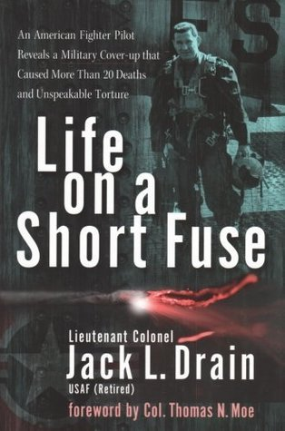 Life on a Short Fuse: An American Fighter Pilot Reveals a Military Cover-up Responsible for More Tha