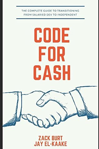 """Code for Cash: The new book about """"How to get your start and prosper as a freelance engineer"""". Encompasses finding clients, risks, pitfalls and challenges, and everything else."""