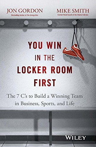 You Win in the Locker Room First: The 7 Cs to Build a Winning Team in Business, Sports, and Life