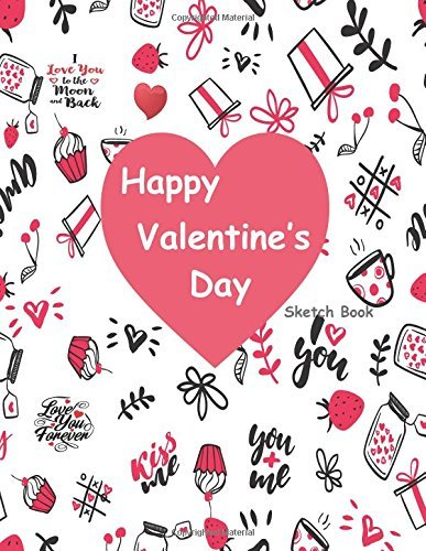 """Happy Valentine's Day Sketch Book: Valentine's Day Gift Blank Sketchbook For Kids Girls Boys Teens, Extra large 8.5"""" x 11"""", 110 pages, White paper, Sketch, Draw, Write, Doodle, Paint and Have Fun !"""