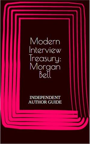 Modern Interview Treasury: Morgan Bell: INDEPENDENT AUTHOR GUIDE (Culture Conquerors In Conversation Book 1)