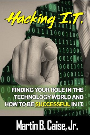 Hacking I.T.: Finding your role in the technology world and how to be successful in it