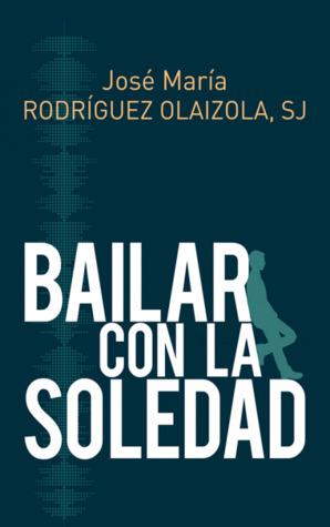 Bailar con la soledad por José María Rodríguez Olaizola