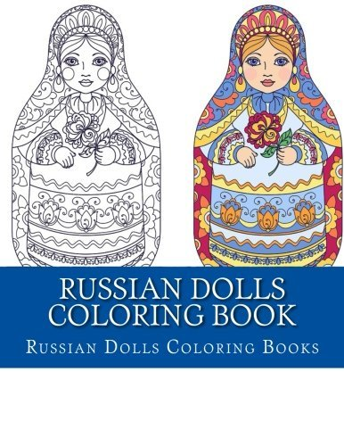Russian Dolls Coloring Book: Simple Large Print One Sided Stress Relieving, Relaxing Russian Dolls Coloring Book For Grownups, Women, Men & Youths. Easy Russian Dolls Designs & Patterns For Relaxation