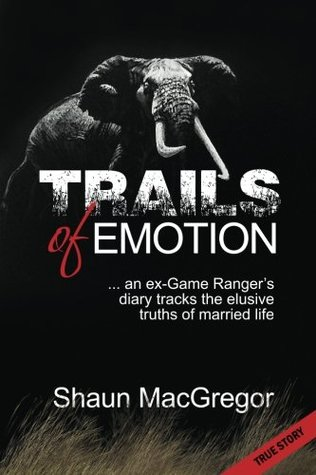 Trails of Emotion: ... an ex-Game Ranger's diary tracks the elusive truths of married life