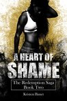 A Heart of Shame (The Redemption Saga, #2)