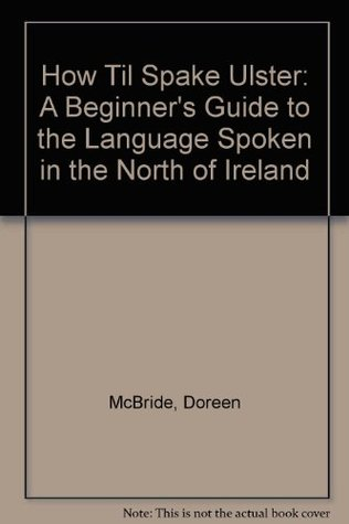 How Til Spake Ulster: Beginners' Guide to the Language Spoken in the North of Ireland