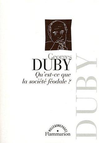 Qu'est-ce que la société féodale ? par Georges Duby