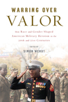 Warring over Valor: How Race and Gender Shaped American Military Heroism in the Twentieth and Twenty-First Centuries
