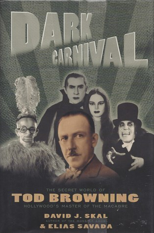 Dark Carnival: The Secret World of Tod Browning, Hollywood's Master of the Macabre