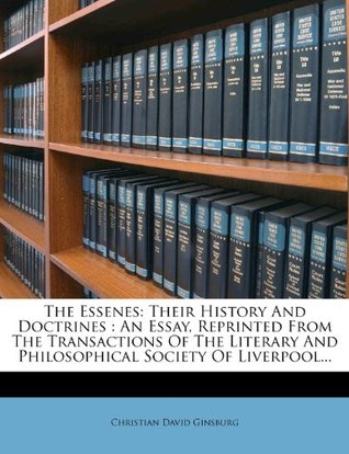 The Essenes: Their History And Doctrines: An Essay, Reprinted From The Transactions Of The Literary And Philosophical Society Of Liverpool...