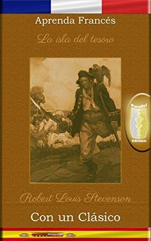 Aprenda Francés con un clásico: La isla del tesoro - Edición paralela [FR-ES]