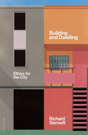 Building and Dwelling: Ethics for the City par Richard Sennett