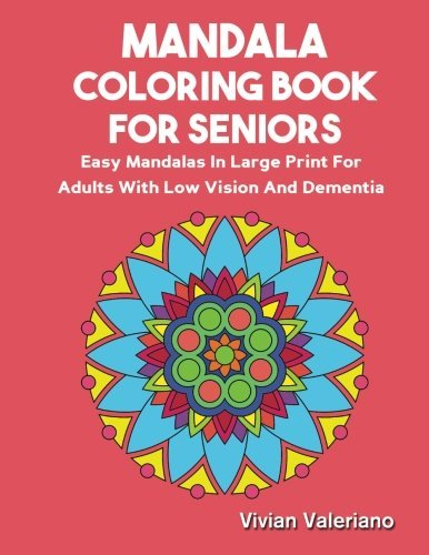 Mandala Coloring Book For Seniors: Easy Mandalas In large Print For Adults With Low Vision, Dementia And Alzheimer