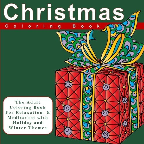 Christmas Coloring Book: The Adult Coloring Book For Relaxation and Meditation with Holiday and Winter Themes (Festive Ornaments, Snowflakes, ... Winter Themed Coloring Designs and Patterns)