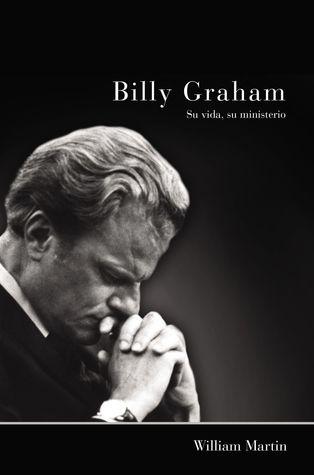 Billy Graham - Su vida, su ministerio por William C. Martin