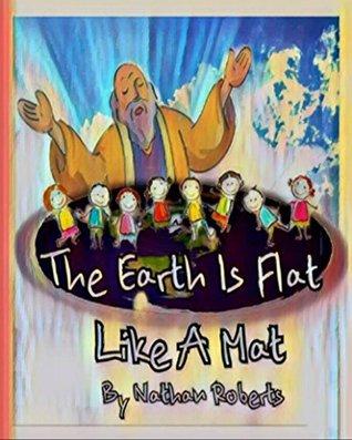 The Earth is Flat Like a Mat
