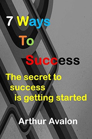 7 Ways To Success: The secret to success is getting started