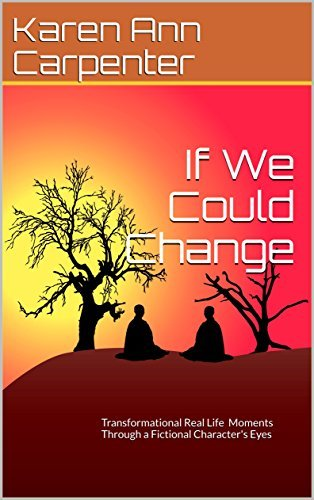 If We Could Change: Transformational Real Life Moments Through a Fictional Character's Eyes (Through a Boy's Eyes Book 1)