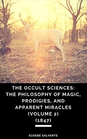 The Occult Sciences: The Philosophy of Magic, Prodigies, and Apparent Miracles (Volume 2) (1847)