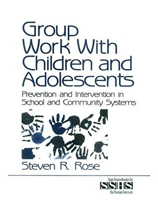 Group Work with Children and Adolescents: Prevention and Intervention in School and Community Systems (SAGE Sourcebooks for the Human Services)
