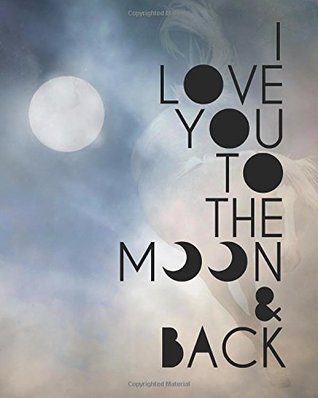 "I love you to the moon & back: Inspirational quotes notebook Wide Ruled College Lined Composition Notebook For 132 Pages of 8""x10"" Lined Paper ... quotes lined notebook Series) (Volume 8)"