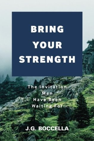 Bring Your Strength: The Invitation Men Have Been Waiting For