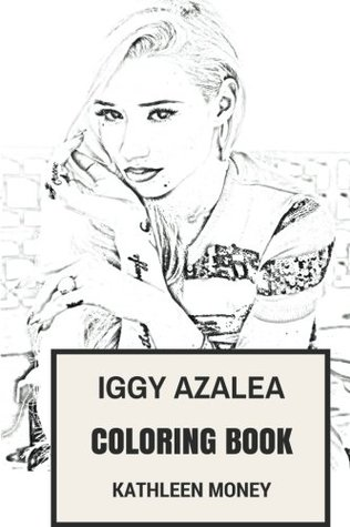 Iggy Azalea Coloring Book: Bestselling Australian-American Female Rapper and Hip Hop Prodigy Beautiful and Thug Rap Inspired Adult Coloring Book