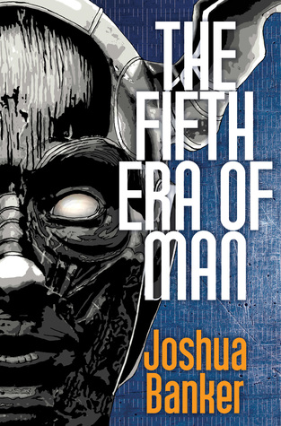 The Fifth Era of Man by Joshua Banker
