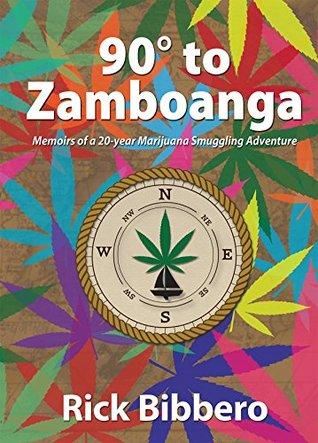 90 Degrees to Zamboanga: Memoirs of a 20-year Marijuana Smuggling Adventure