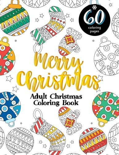 Adult Christmas Coloring Book: Merry Christmas: 60 Pages of Really Relaxing, Stress Relieving, Festive Winter Coloring Pages for Grown-Ups this Holiday Season (Fun Christmas Activity Book) (Volume 1)