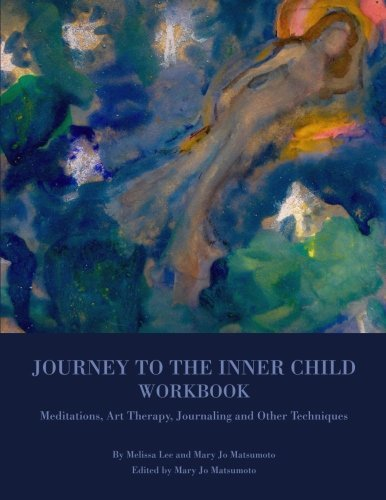 Journey to the Inner Child Workbook: Meditations, Art Therapy, Journaling and Other Techniques