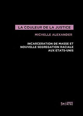 La Couleur de la justice: Incarcération de masse et nouvelle ségrégation raciale aux États-Unis