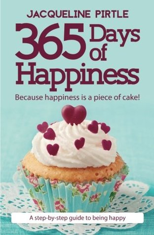 365 Days of Happiness: Because Happiness Is a Piece of Cake!