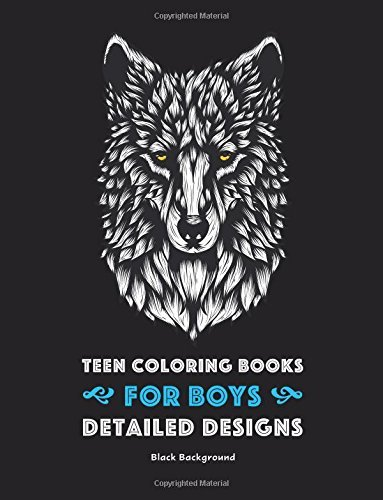 Teen Coloring Books for Boys: Detailed Designs: Black Background: Advanced Drawings for Teenagers & Older Boys; Zendoodle Skulls, Snakes, Spiders, Lions, Tigers, Bears, Wolves, Birds & Geometric Patterns; Midnight Edition