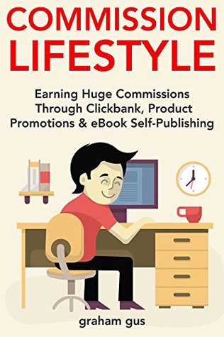 Commission Lifestyle (Passive Profits Book): Ways to Make Passive Income via Clickbank, Product Promotions & eBook Self-Publishing