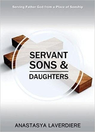 Servant Sons and Daughters by Anastasya Laverdiere