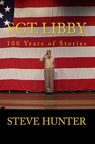 Sgt. Libby: 100 Years of Stories (Steve Hunter's Biographic Military Series Book 2)