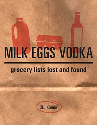 Milk Eggs Vodka Grocery Lists Lost And Found By Bill Keaggy