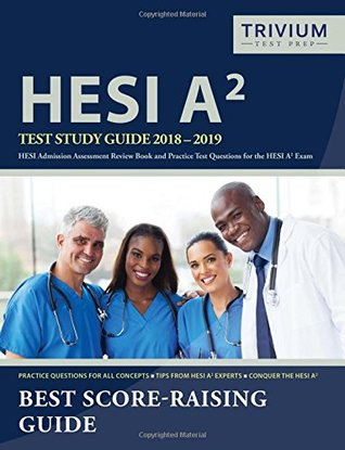 HESI A2 Study Guide 2018-2019: HESI Admission Assessment Review Book and Practice Test Questions for the HESI A2 Exam