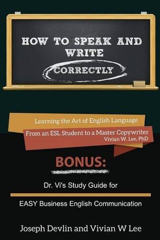 How to Speak and Write Correctly: Learning the Art of English Language from an ESL Student to a Master Copywriter