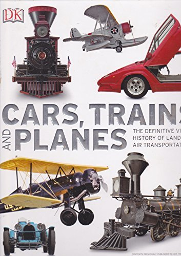 Cars, Trains, and Planes: The Definitive Visual History of Land and Air Transportation