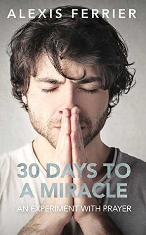 30 Days to a Miracle: An Experiment with Prayer