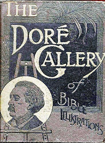 The Dore Gallery of Bible Illustrations, Complete [Fully Illustrated]