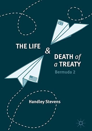 The Life and Death of a Treaty by Handley Stevens