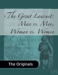 The Great Lawsuit: Man versus Men. Woman Versus Woman