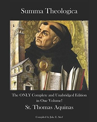 Summa Theologica: The Only Complete and Unabridged Edition in One Volume